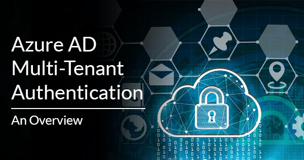An Overview of Azure AD Multi-Tenant Authentication