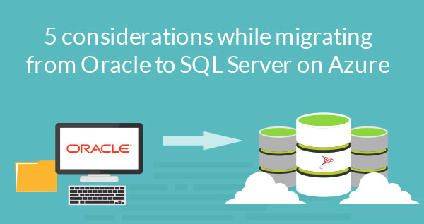 5 Considerations when Migrating from Oracle to SQL Server on Azure